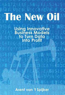 New Oil - Using Innovative Business Models to Turn Data into Profit (Spijker Ineke van)(Paperback)
