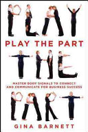 Play the Part - Master Body Signals to Connect and Communicate for Business Success (Barnett Gina)(P