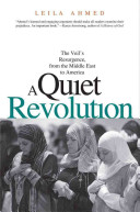 A Quiet Revolution: The Veil's Resurgence, from the Middle East to America - The Veil's Resurgence, from the Middle East to America (Ahmed Leila)(Paperback)