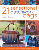 21 Sensational Patchwork Bags - From the Best-Selling Author of 21 Terrific Patchwork Bags (Briscoe