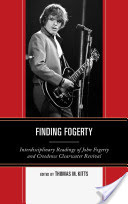 Finding Fogerty - Interdisciplinary Readings of John Fogerty and Creedence Clearwater Revival (Kitts