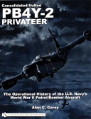 Consolidated-Vultee PB4Y-2 Privateer - The Operational History Of The U.S. Navy's World War II Patro