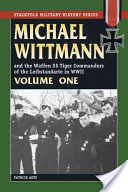 Michael Wittman Volume One: And the Waffen SS Tiger Commanders of the Leibstandarte in World War II (Agte Patrick)(Paperback)