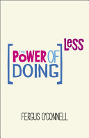 Power of Doing Less - Why Time Management Courses Don't Work and How to Spend Your Precious Life on the Things That Really Matter (O'Connell Fergus)(Paperback)