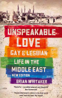 Unspeakable Love - Gay and Lesbian Life in the Middle East (Whitaker Brian)(Paperback)