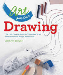 Art for Kids: Drawing - The Only Drawing Book You'll Ever Need to be the Artist You've Always Wanted to be (Temple Kathryn)(Paperback)