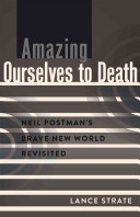 Amazing Ourselves to Death - Neil Postman's Brave New World Revisited (Strate Lance)(Paperback)