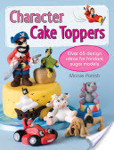 Character Cake Toppers - Over 65 Designs for Sugar Fondant Models (Parrish Maisie)(Paperback)
