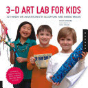 3D Art Lab for Kids - 32 Adventures in Sculpture and Mixed Media (Schwake Susan)(Paperback)