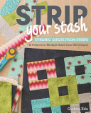 Strip Your Stash - Dynamic Quilts Made from Strips : 12 Projects in Multiple Sizes from GE Designs (Erla Gudrun)(Paperback)