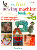 My First Sewing Machine Book - 35 Fun and Easy Projects for Children Aged 7 Years + (Hardy Emma)(Paperback)