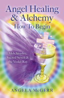 Angel Healing & Alchemy - How to Begin - Melchisadec, Sacred Seven & the Violet Ray (McGerr Angela)(