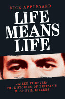 Life Means Life - Jailed Forever: True Stories of Britain's Most Evil Killers (Appleyard Nick)(Paperback)