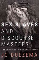 Sex Slaves and Discourse Masters - The Construction of Trafficking (Doezema Jo)(Paperback)