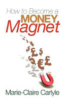 How to Become a Money Magnet (Carlyle Marie-Claire)(Paperback)