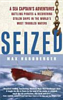 Seized! - A Sea Captain's Adventures Battling Pirates and Recovering Stolen Ships in the World's Most Troubled Waters (Hardberger Max)(Paperback)