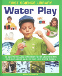 First Science Library: Water Play - 18 Easy-to-follow Experiments for Learning Fun * Find out About Rain, Ice and How Water Works! (Madgwick Wendy)(Pevná vazba)