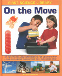 First Science Library: On the Move - 15 Easy-to-follow Experiments for Learning Fun. Find out About Things That Go - Including You! (Madgwick Wendy)(Pevná vazba)
