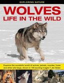 Exploring Nature: Wolves - Life in the Wild - Examine the Wonderful World of Wolves, Jackals, Coyotes, Foxes and Other Wild Dogs, Shown in 190 Exciting Images (Green Dr Jen)(Pevná vazba)
