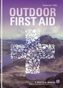 Outdoor First Aid - A Practical Manual: Essential Knowledge for Outdoor Enthusiasts (Wills Katherine)(Paperback)