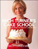 Mich Turner's Cake School - Expert Tuition from the Master Cake Maker (Amanda Heywood Mich Turner)(P