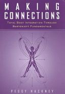 Making Connections - Total Body Integration Through Bartenieff Fundamentals (Hackney Peggy)(Paperback)